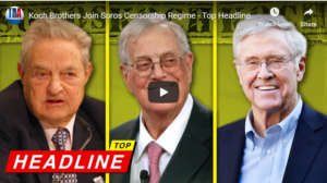 Koch Brothers Join Soros Censorship Regime - Top Headline