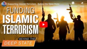 Supporting Islamic Terrorism - Behind the Deep State