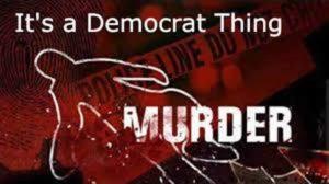 Murder, it's a Democrat thing