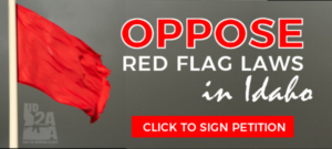 Oppose Red Flag Laws In Idaho!