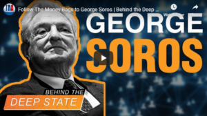 Follow The Money Bags to George Soros | Behind the Deep State