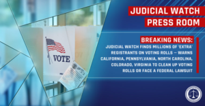 Judicial Watch Finds Millions of 'Extra' Registrants on Voting Rolls – Warns CA, PA, NC, CO, VA to Clean-Up Voting Rolls or Face a Federal Lawsuit