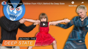 Protecting Your Children From You?  - Behind the Deep State
