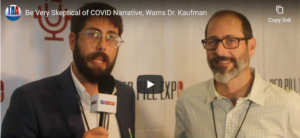 Be Very Skeptical of COVID Narrative and Question Vaccines, Warns Dr. Kaufman